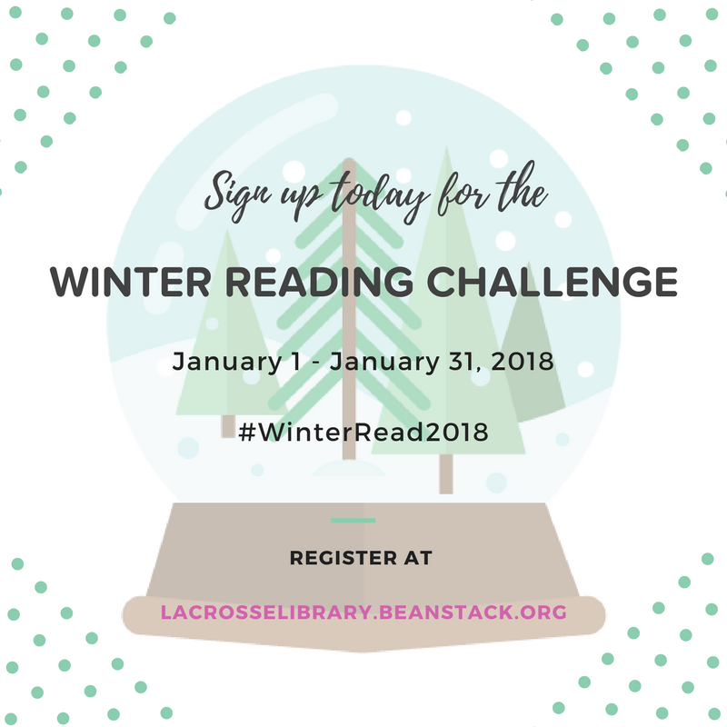 Sign up today for the Winter Reading Challenge, January 1-31. Register at lacrosselibrary.beanstack.org.