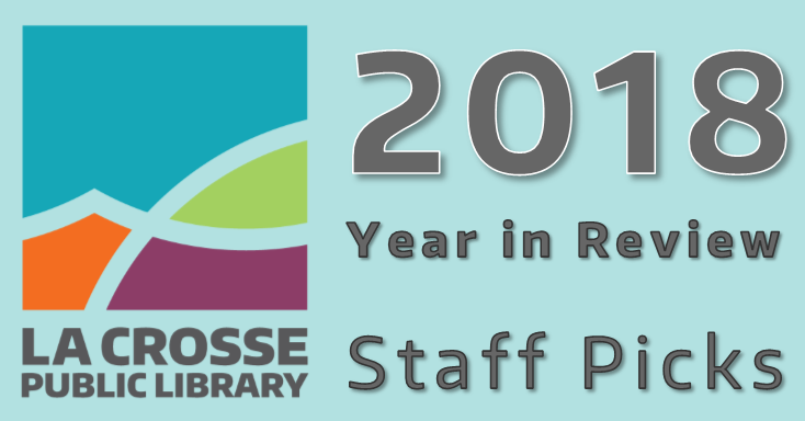 2018 Year in Review: Staff Picks
